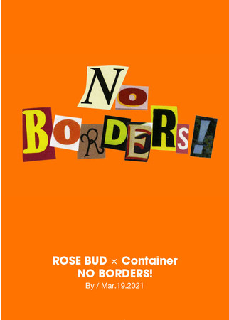 ROSE BUD x Container NO BORDERS