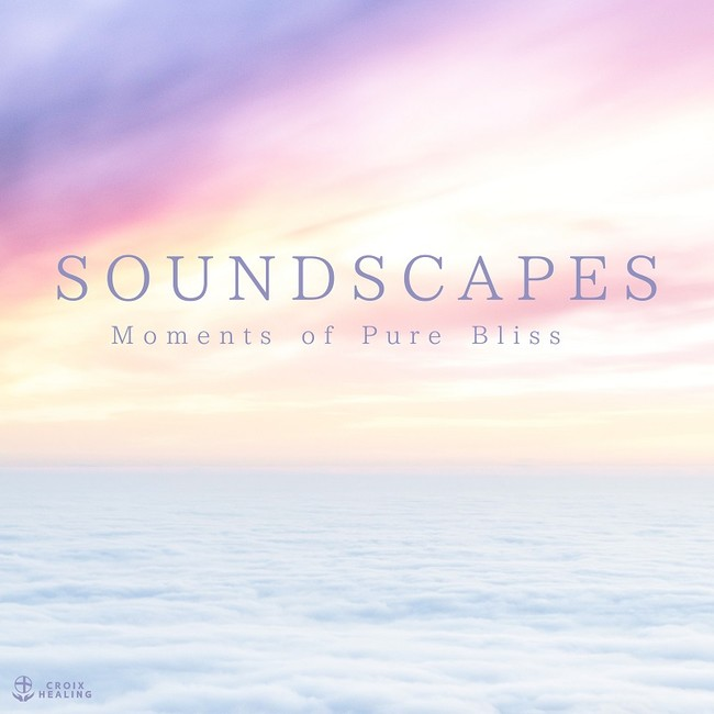 SOUNDSCAPES -Moments of Pure Bliss-