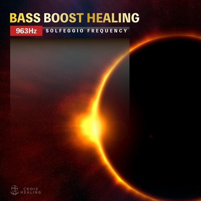 BASS BOOST HEALING -963Hz SOLFEGGIO FREQUENCY-