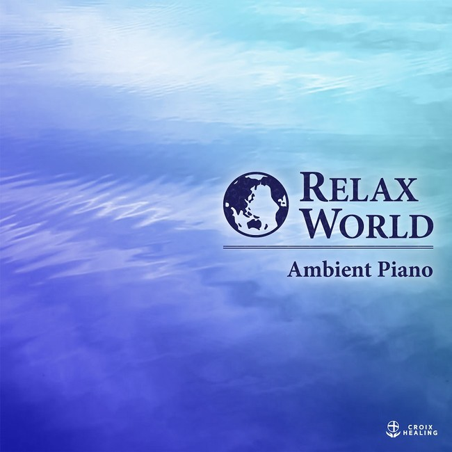RELAX WORLD -Ambient Piano-