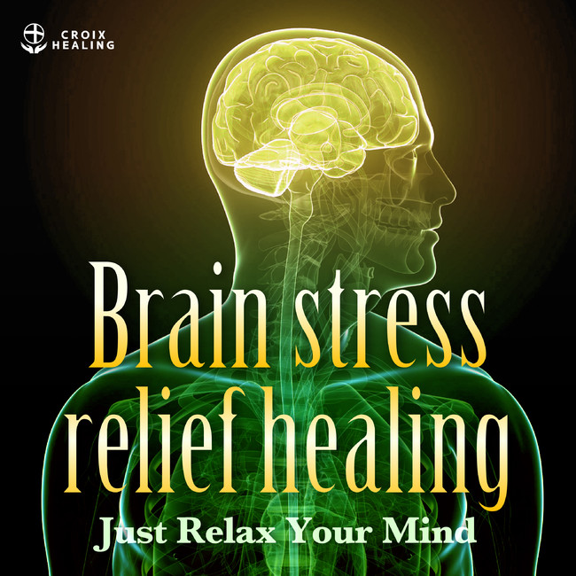 """Brain stress relief healing """"Just Relax Your Mind"""""""
