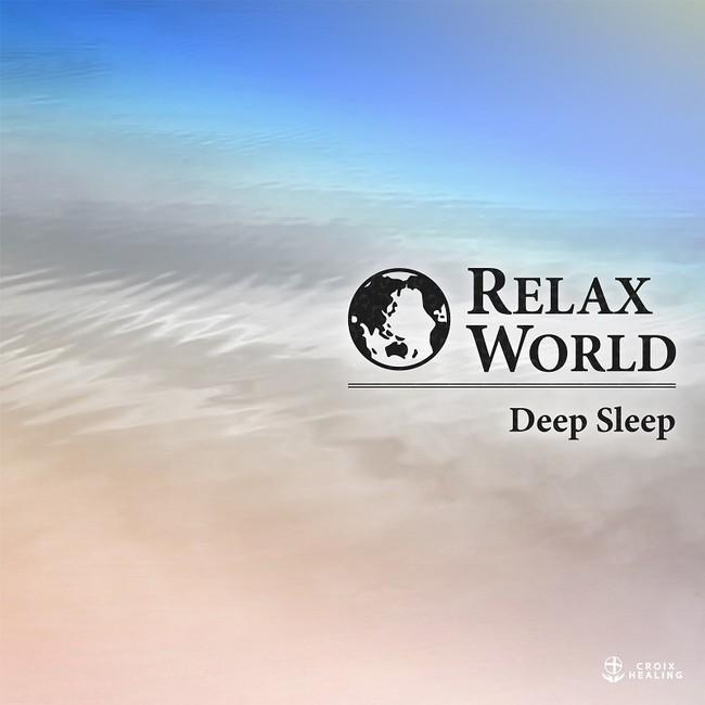 RELAX WORLD -Deep Sleep-