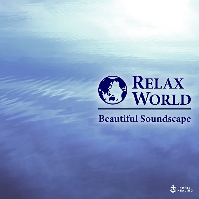 RELAX WORLD -Beautiful Soundscape-