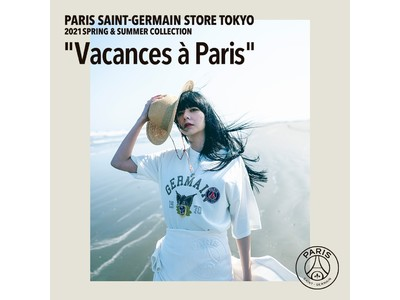 "PARIS SAINT-GERMAIN STORE TOKYO 2021SPRING & SUMMER COLLECTION ""Vacances a Paris"" LOOK&MOVIE公開、販売開始。"