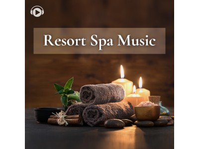 ALL BGM CHANNEL人気シリーズ 「Resort Spa Music」第二弾がリリース