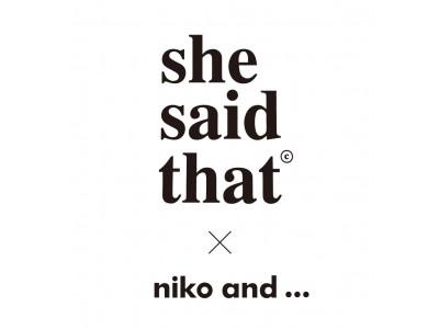 niko and ... × she said thatコラボレーションアイテム第二弾が3月7日(土)より発売!!