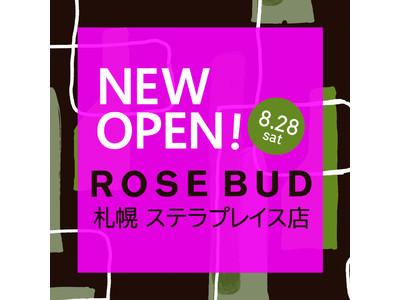【ROSE BUD】ROSE BUD 札幌ステラプイレス店OPEN!