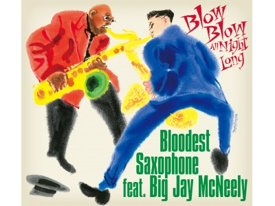 BLOODEST SAXOPHONE feat. BIG JAY McNEELY アルバム「BLOW BLOW ALL NIGHT LONG」2017.6.23 発売!
