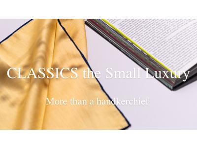 世界で初めてのハンカチーフ専門店 CLASSICS the Small Luxury が18周年を記念してブランドムービー「More than a handkerchief」を公開