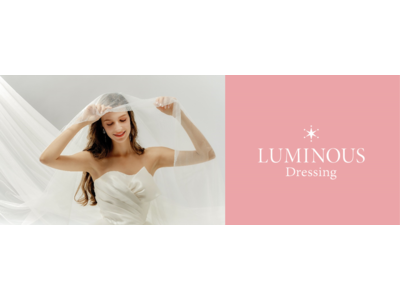 LUMINOUSがウェディングドレスブランド「LUMINOUS Dressing(ルミナス ドレッシング)」をリリース