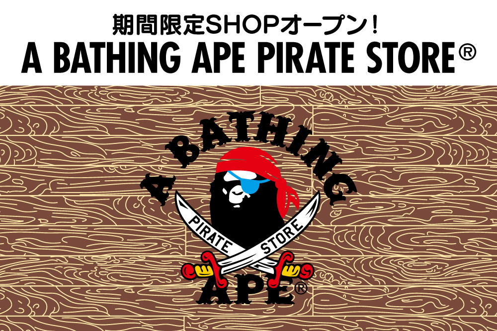 A BATHING APE PIRATE STORE(R) OPEN