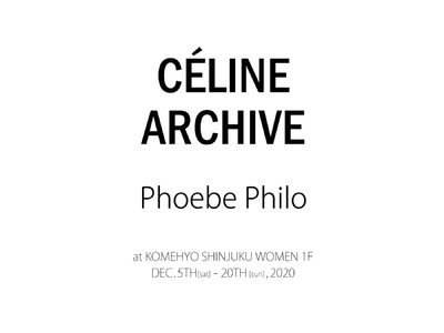 "KOMEHYO""フィービー期""のセリーヌを300点アーカイブ「CELINE ARCHIVE Phoebe Philo POPUP STORE」"